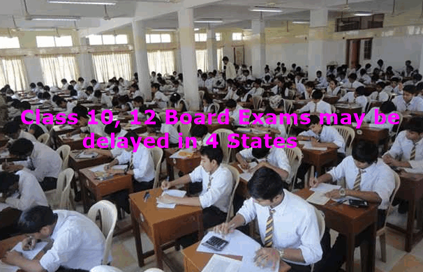 class 10 12 board exams may be delayed in 4 states