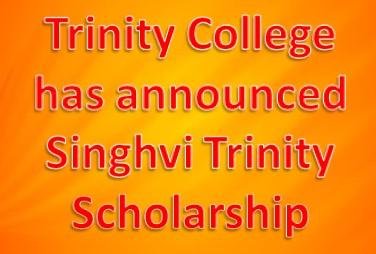 trinity college has announced singhvi trinity scholarship